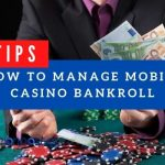 Tips on How to Manage Your Mobile Casino Bankroll